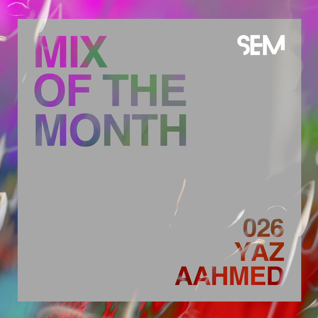 SEM-Mix-of-the-Month_Yaz-AAhmed