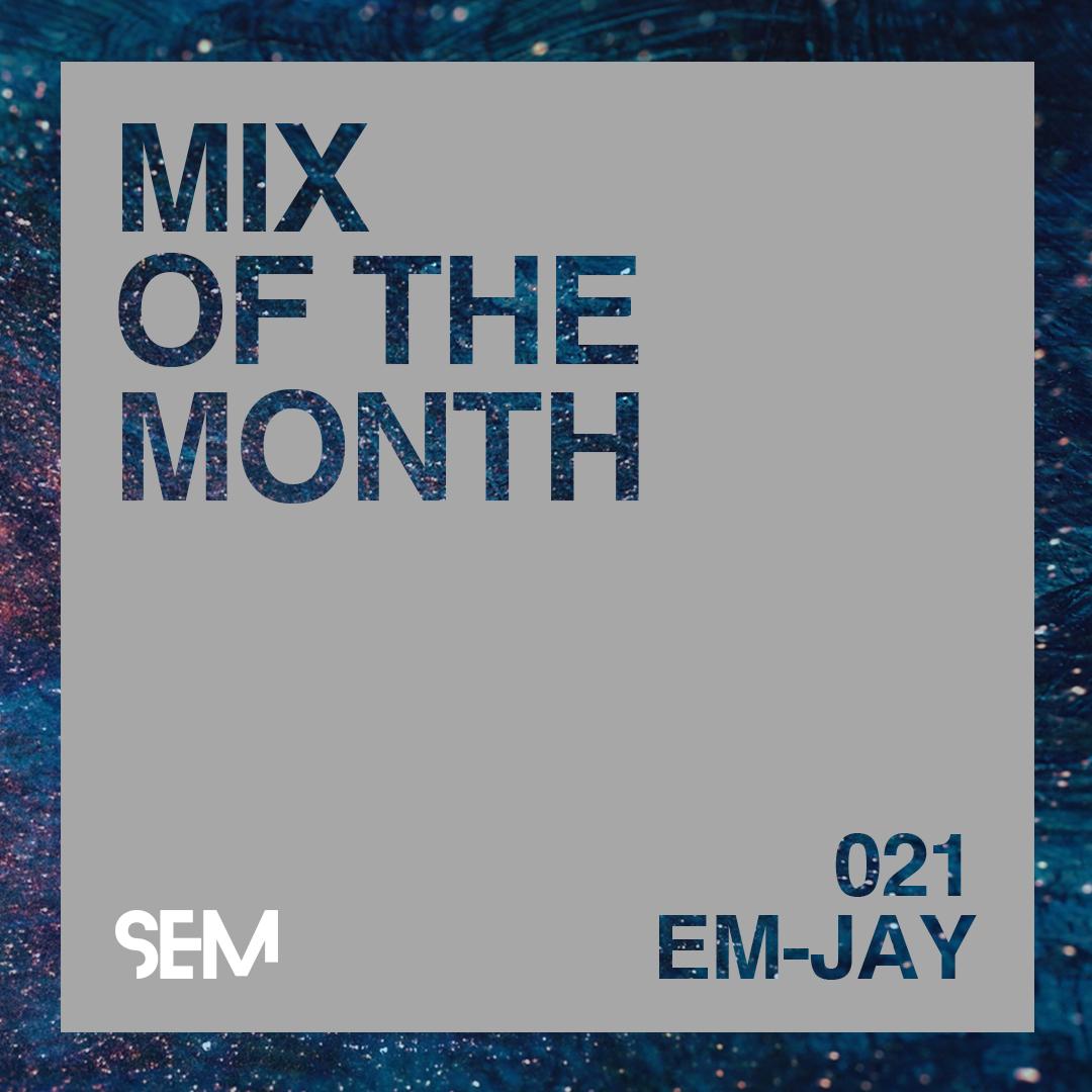 SEM Mix of the Month - EM-Jay