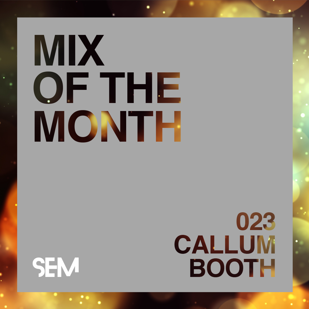 School of Electronic Music Mix of the Month Callum Booth
